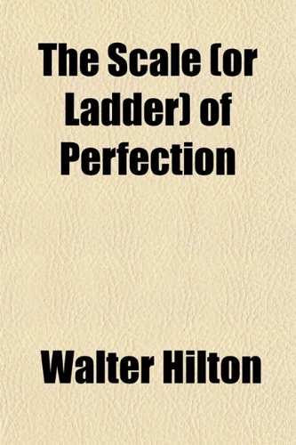 The Scale (or Ladder) of Perfection (1150732814) by Hilton, Walter