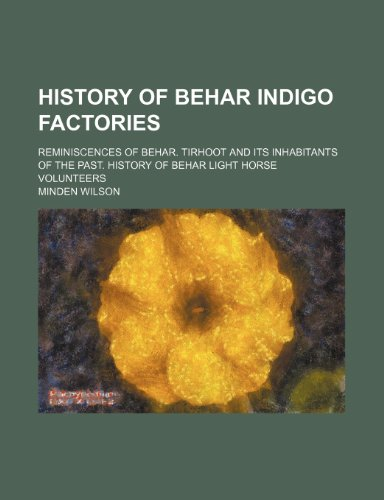 9781150745584: History of Behar indigo factories; Reminiscences of Behar. Tirhoot and its inhabitants of the past. History of Behar Light Horse Volunteers