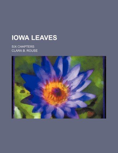 9781150746154: Iowa leaves; six chapters