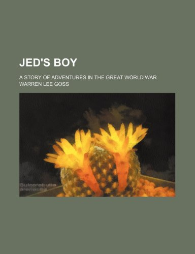 Jed's Boy; A Story of Adventures in the Great World War (1150747048) by Goss, Warren Lee