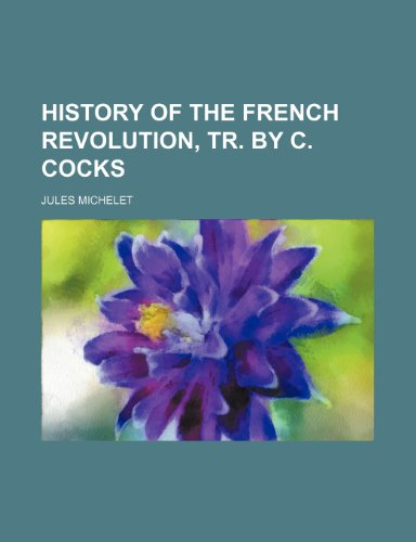 History of the French Revolution, Tr. by: Michelet, Jules