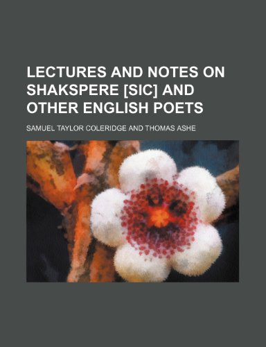 Lectures and notes on Shakspere [sic] and other English poets (9781150747410) by Samuel Taylor Coleridge