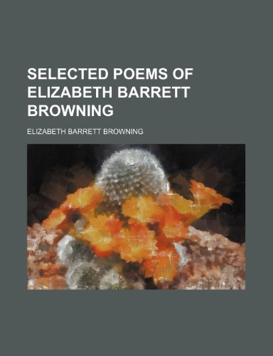Selected poems of Elizabeth Barrett Browning (9781150754142) by Elizabeth Barrett Browning