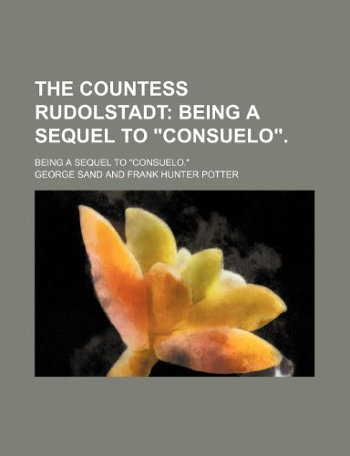 "The Countess Rudolstadt (Volume 1); Being a Sequel to ""Consuelo"" Being a Sequel to ""Consuelo."" (1150755962) by Sand, George"