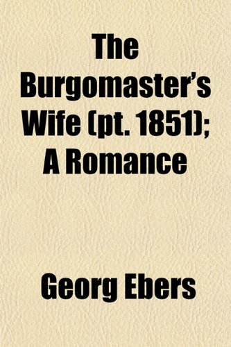 9781150756047: The Burgomaster's Wife (Volume 1851); A Romance