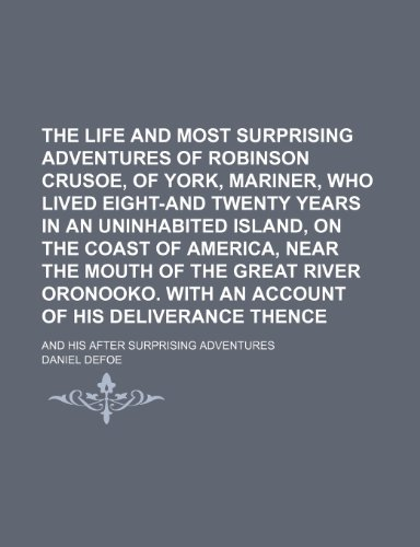 9781150759314: The life and most surprising adventures of Robinson Crusoe, of York, mariner, who lived eight-and twenty years in an uninhabited island, on the coast great river Oronooko. With an account of his