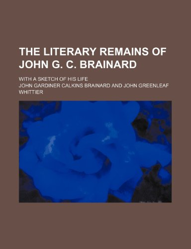 9781150759727: The Literary Remains of John G. C. Brainard; With a Sketch of His Life