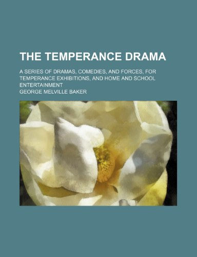 9781150762048: The Temperance Drama; A Series of Dramas, Comedies, and Forces, for Temperance Exhibitions, and Home and School Entertainment