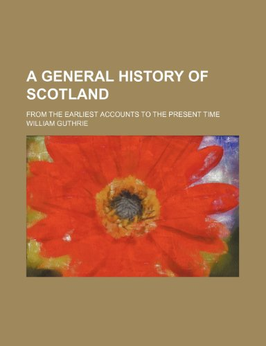 A General History of Scotland (Volume 8); From the Earliest Accounts to the Present Time (1150766271) by William Guthrie