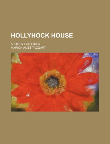 Hollyhock house; a story for girls (9781150774126) by Taggart, Marion Ames