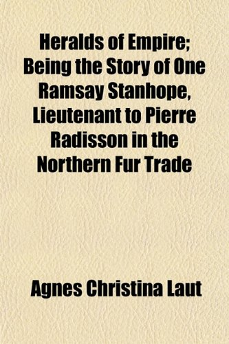 9781150774317: Heralds of Empire; Being the Story of One Ramsay Stanhope, Lieutenant to Pierre Radisson in the Northern Fur Trade