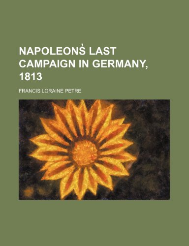 9781150777745: Napoleons̓ Last Campaign in Germany, 1813