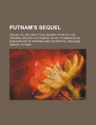 Putnam's sequel; Sequel to the Analytical reader in which the original design is extended, so as to embrace an explanation of phrases and figurative language (1150782072) by Putnam, Samuel