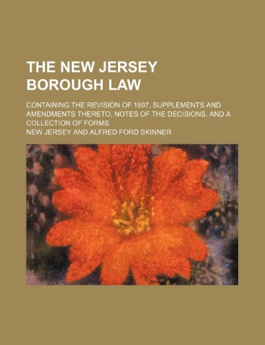 9781150784835: The New Jersey Borough Law; Containing the Revision of 1897, Supplements and Amendments Thereto, Notes of the Decisions, and a Collection of Forms
