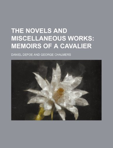 The Novels and Miscellaneous Works Volume 6; Memoirs of a cavalier (9781150785078) by Daniel Defoe