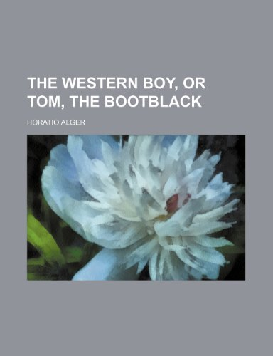 The western boy, or Tom, the bootblack (1150792841) by Horatio Alger