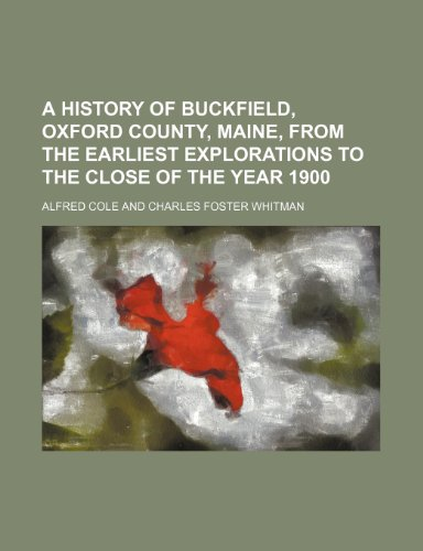 9781150794681: A history of Buckfield, Oxford County, Maine, from the earliest explorations to the close of the year 1900