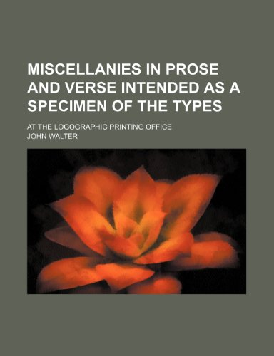 Miscellanies in Prose and Verse Intended as a Specimen of the Types; At the Logographic Printing Office (1150804297) by Walter, John