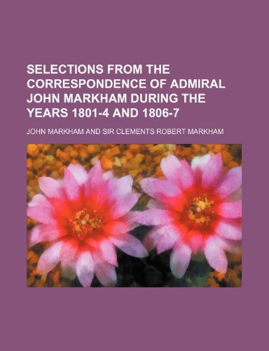 Selections From the Correspondence of Admiral John Markham During the Years 1801-4 and 1806-7 (1150811315) by John Markham
