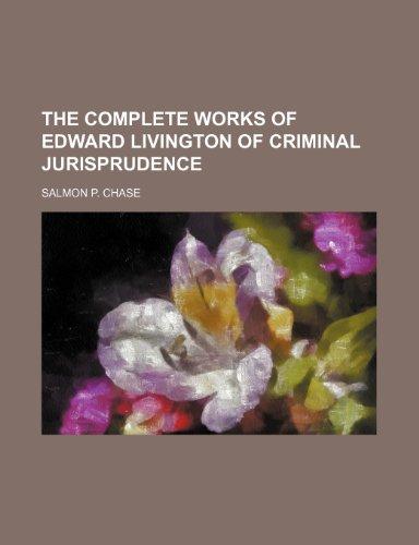 9781150812460: The Complete Works of Edward Livington of Criminal Jurisprudence