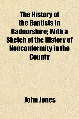 The History of the Baptists in Radnorshire;: John Jones