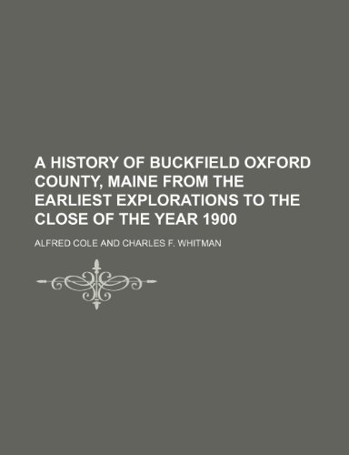 9781150819032: A History of Buckfield Oxford County, Maine From the Earliest Explorations to the Close of the Year 1900