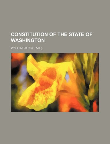 Constitution of the State of Washington (9781150824401) by Washington.