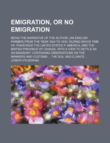 9781150824579: Emigration, or No Emigration; Being the Narrative of the Author, (An English Farmer) From the Year 1824 to 1830 During Which Time He Traversed the ... a View to Settle as an Emigrant Containin