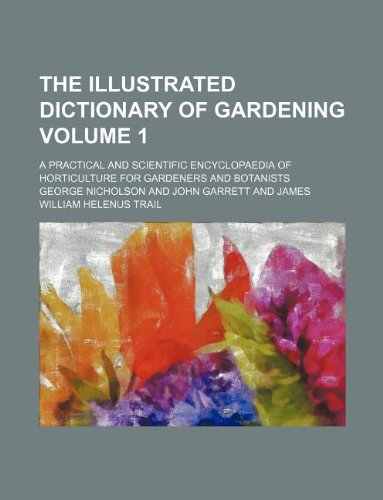 9781150827358: The illustrated dictionary of gardening Volume 1 ; a practical and scientific encyclopaedia of horticulture for gardeners and botanists