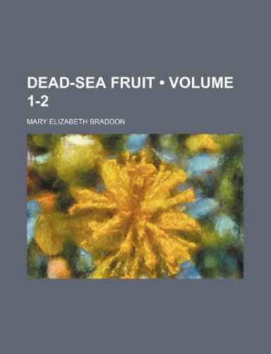 Dead-Sea Fruit (Volume 1-2) (9781150827631) by Braddon, Mary Elizabeth