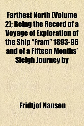 "Farthest North (Volume 2); Being the Record of a Voyage of Exploration of the Ship ""Fram"" 1893-96 and of a Fifteen Months' Sleigh Journey by Dr. Nansen and Lieut. Johansen (9781150828553) by Fridtjof Nansen"