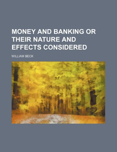 Money and Banking or Their Nature and Effects Considered (1150833742) by Beck, William