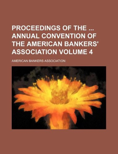 Proceedings of the annual convention of the American Bankers' Association Volume 4 (9781150839207) by American Bankers Association