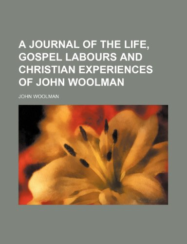 9781150850097: A Journal of the Life, Gospel Labours and Christian Experiences of John Woolman
