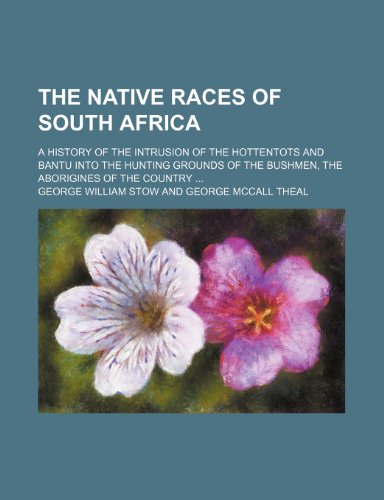 9781150854866: The Native Races of South Africa; A History of the Intrusion of the Hottentots and Bantu Into the Hunting Grounds of the Bushmen, the Aborigines of Th