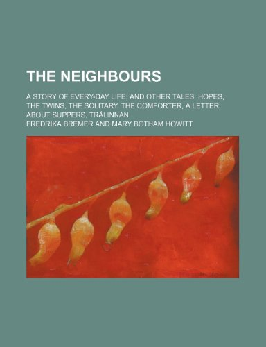 9781150855351: The Neighbours; A Story of Every-Day Life and Other Tales Hopes, the Twins, the Solitary, the Comforter, a Letter About Suppers, Trälinnan