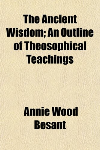 9781150855658: The Ancient Wisdom; An Outline of Theosophical Teachings