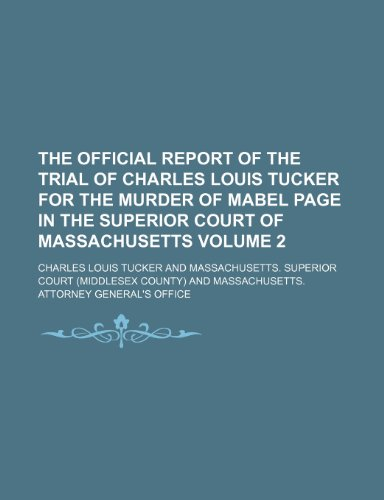 9781150867156: The official report of the trial of Charles Louis Tucker for the murder of Mabel Page in the Superior Court of Massachusetts Volume 2