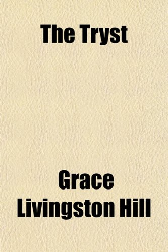 The Tryst (9781150870125) by Grace Livingston Hill
