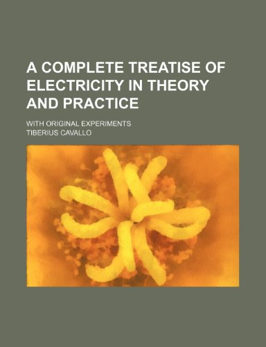9781150870316: A Complete Treatise of Electricity in Theory and Practice; With Original Experiments