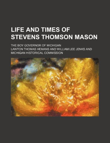 9781150874833: Life and Times of Stevens Thomson Mason; The Boy Governor of Michigan