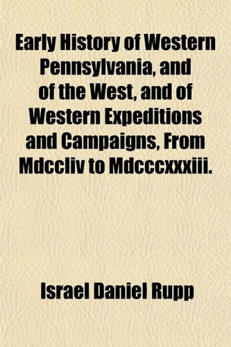 9781150882654: Early History of Western Pennsylvania, and of the West, and of Western Expeditions and Campaigns, From Mdccliv to Mdcccxxxiii.