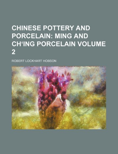 9781150882968: Chinese Pottery and Porcelain; Ming and Ching porcelain Volume 2