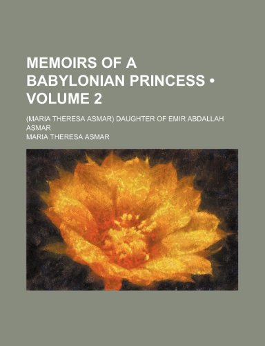9781150886485: Memoirs of a Babylonian Princess (Volume 2); (Maria Theresa Asmar) Daughter of Emir Abdallah Asmar
