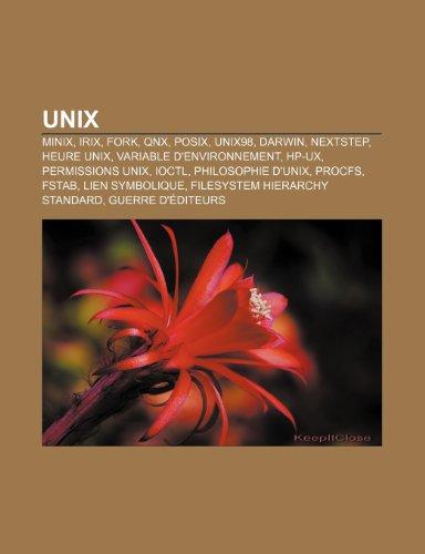 9781150893568: Unix: Minix, Irix, Fork, Qnx, Posix, Unix98, Darwin, NeXTSTEP, Heure Unix, Variable D'Environnement, HP-UX, Permissions Unix