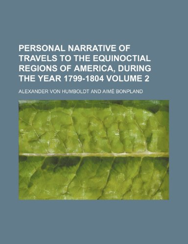 9781150896507: Personal narrative of travels to the equinoctial regions of America, during the year 1799-1804 Volume 2