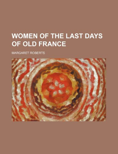 9781150903700: Women of the last days of old France