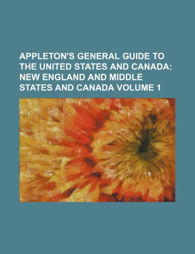9781150904707: Appleton's General Guide to the United States and Canada Volume 1; New England and middle states and Canada