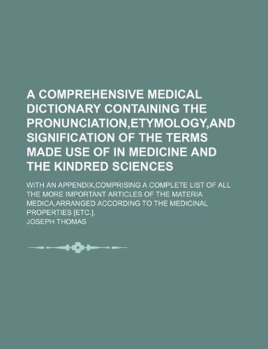 9781150917653: A comprehensive medical dictionary containing the pronunciation,etymology,and signification of the terms made use of in medicine and the kindred ... more important articles of the materia medica