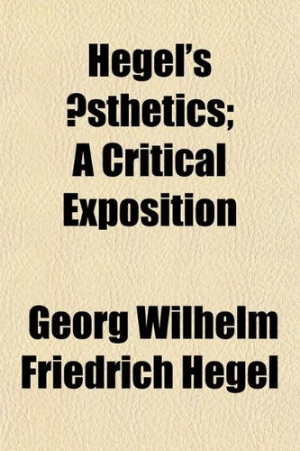 Hegel's Æsthetics; A Critical Exposition (1150921919) by Georg Wilhelm Friedrich Hegel